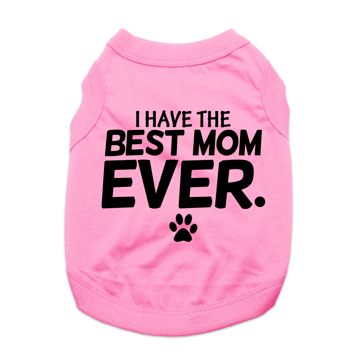 I Have The Best Mom Ever Dog Shirt - Pink
