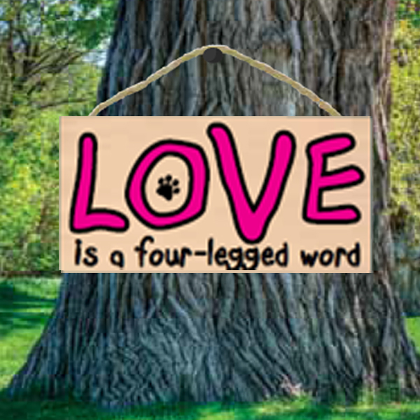 LOVE is a 4 Legged Word Wood Sign