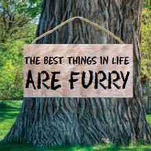 The Best Things in Life are Furry Wood Sign