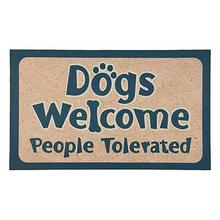 """Dogs Welcome People Tolerated"" Decorative Floor Mat by Dog Speak"