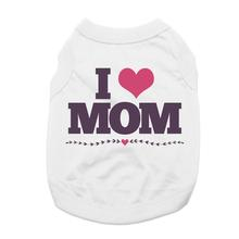 I Love Mom Dog Shirt - White