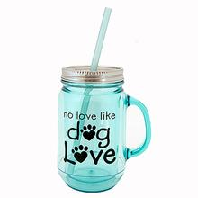 """No Love Like Dog Love"" Acrylic Mason Jar Mug by Dog Speak"