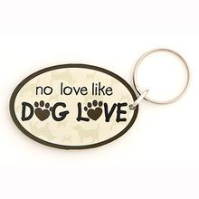 """No Love Like Dog Love"" Oval Shaped Acrylic Key Chain by Dog Speak"