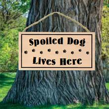 Spoiled Dog Lives Here Wood Sign
